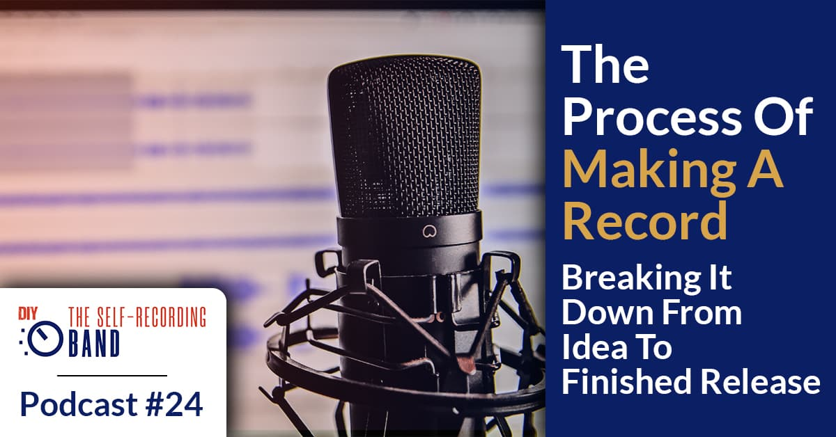 #24: The Process Of Making A Record – Breaking It Down From Idea To Finished Release