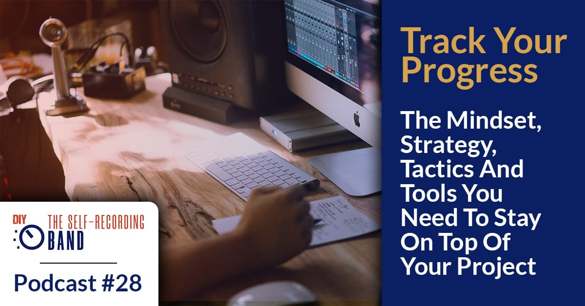 Podcast #28: Track Your Progress - The Mindset, Strategy, Tactics And Tools You Need To Stay On Top Of Your Project