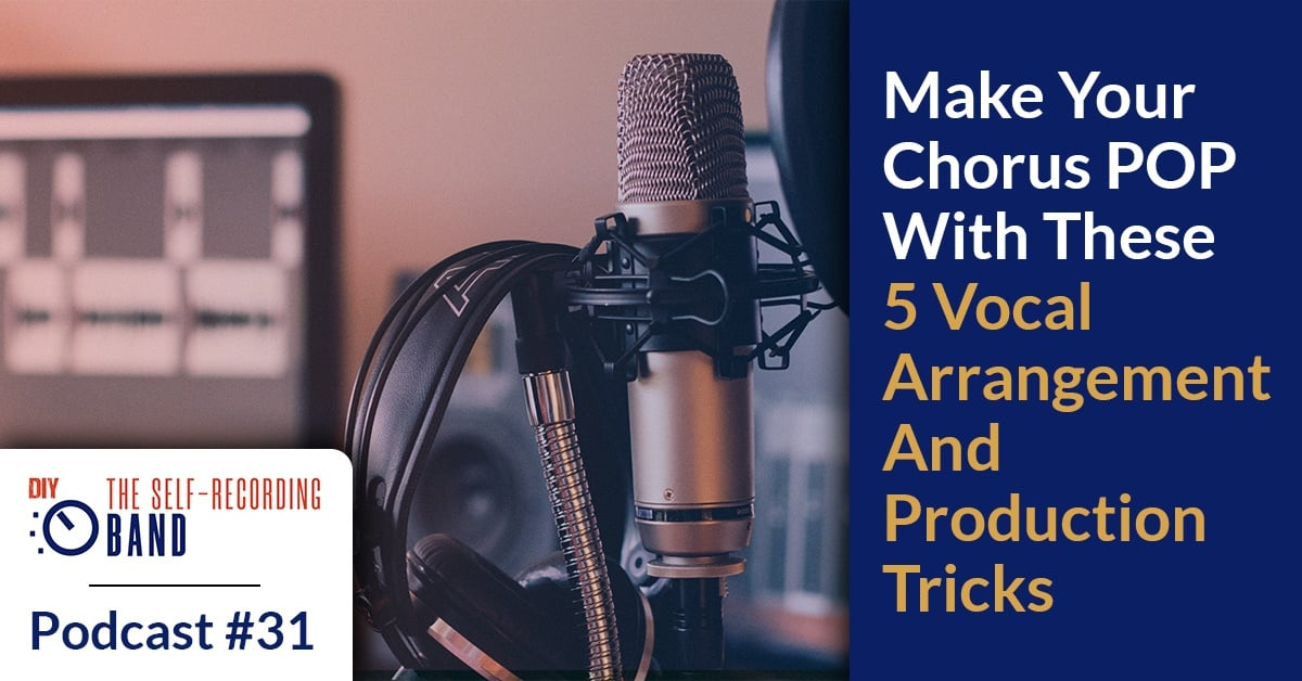 Make Your Chorus POP With These 5 Vocal Arrangement And Production Tricks