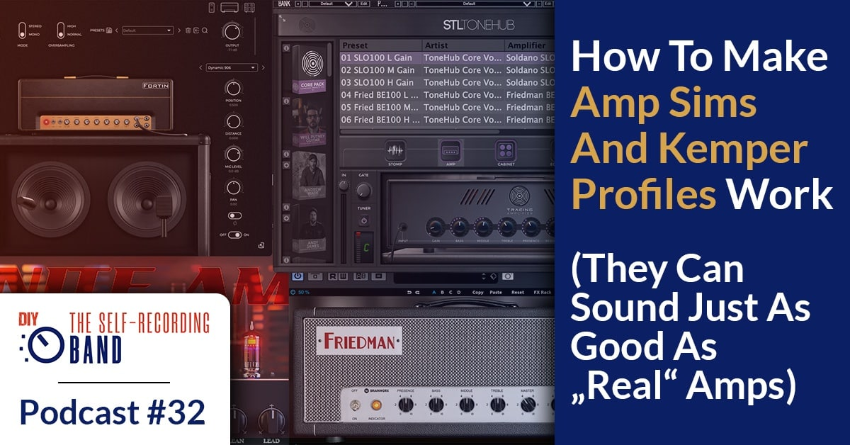 "#32: How To Make Amp Sims And Kemper Profiles Work (They Can Sound Just As Good As ""Real"" Amps)"