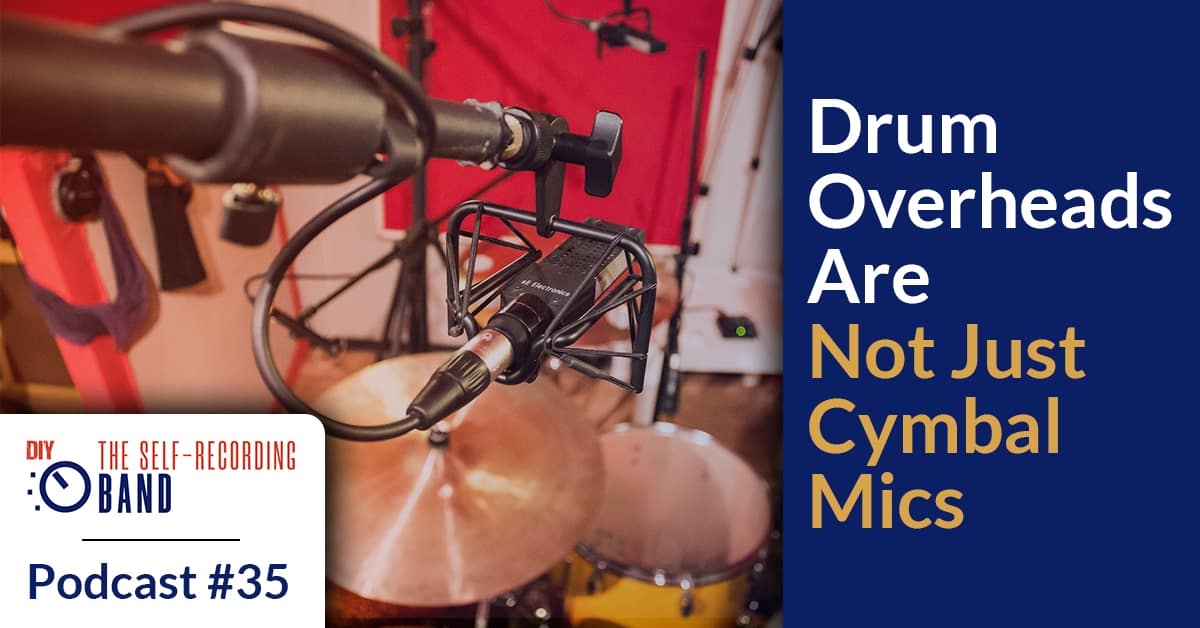 #35: Drum Overheads Are Not Just Cymbal Mics