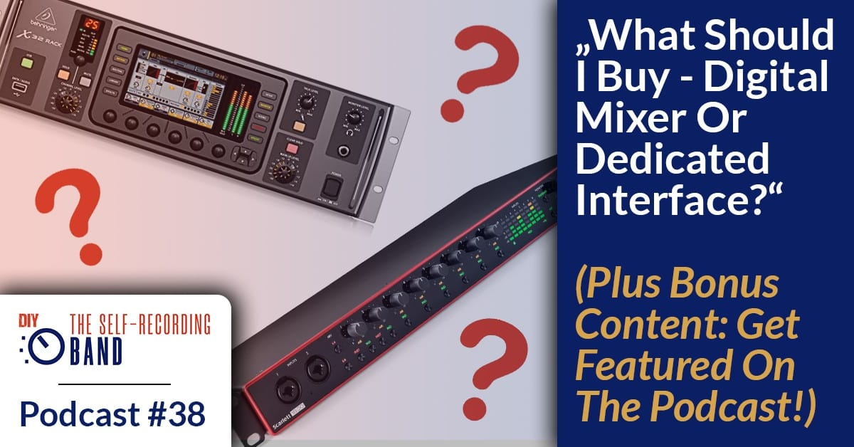 "#38: ""What Should I Buy – Digital Mixer Or Dedicated Audio Interface?"" (Plus Bonus Content: Get Featured On The Podcast)"
