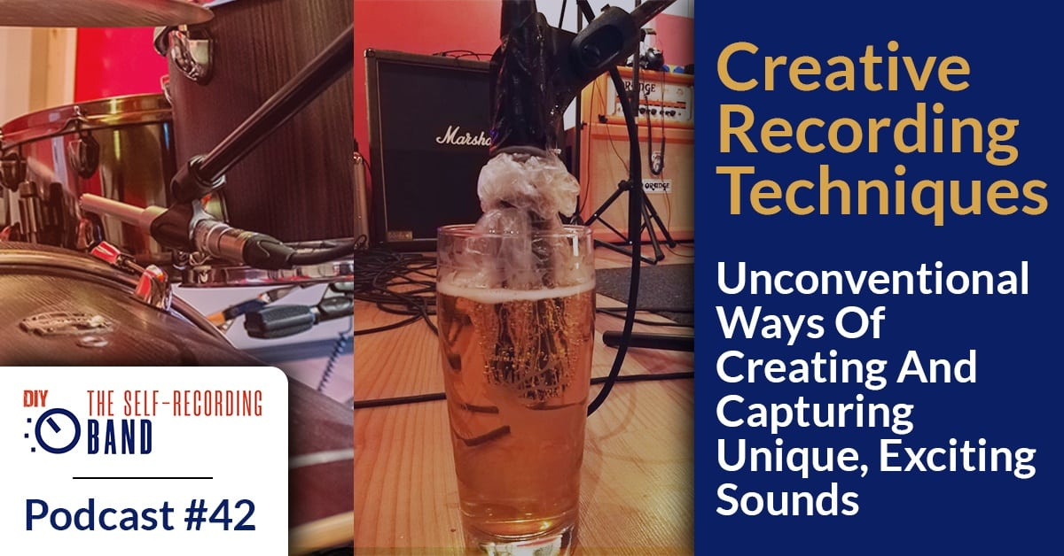 #42: Creative Recording Techniques - Unconventional Ways Of Creating And Capturing Unique, Exciting Sounds