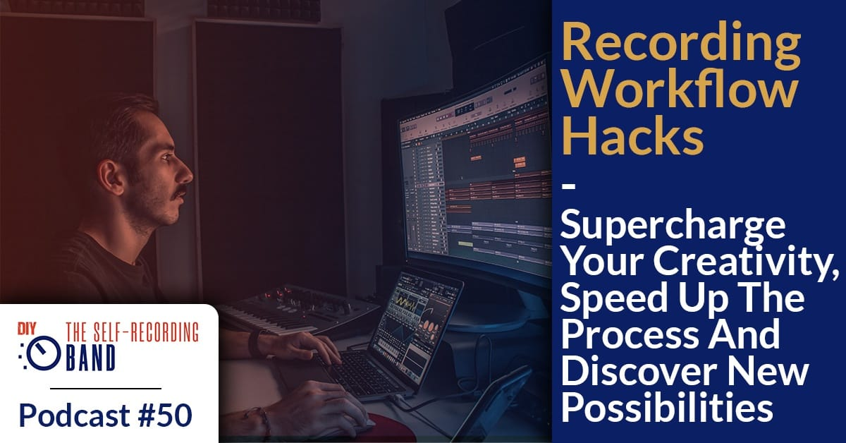 #50: Recording Workflow Hacks – Supercharge Your Creativity, Speed Up The Process And Discover New Possibilities