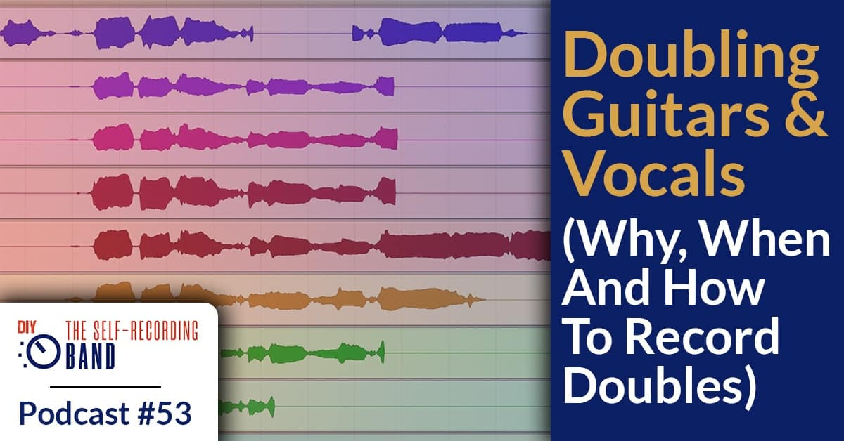 #53: Doubling Guitars And Vocals (Why, When And How To Record Doubles)