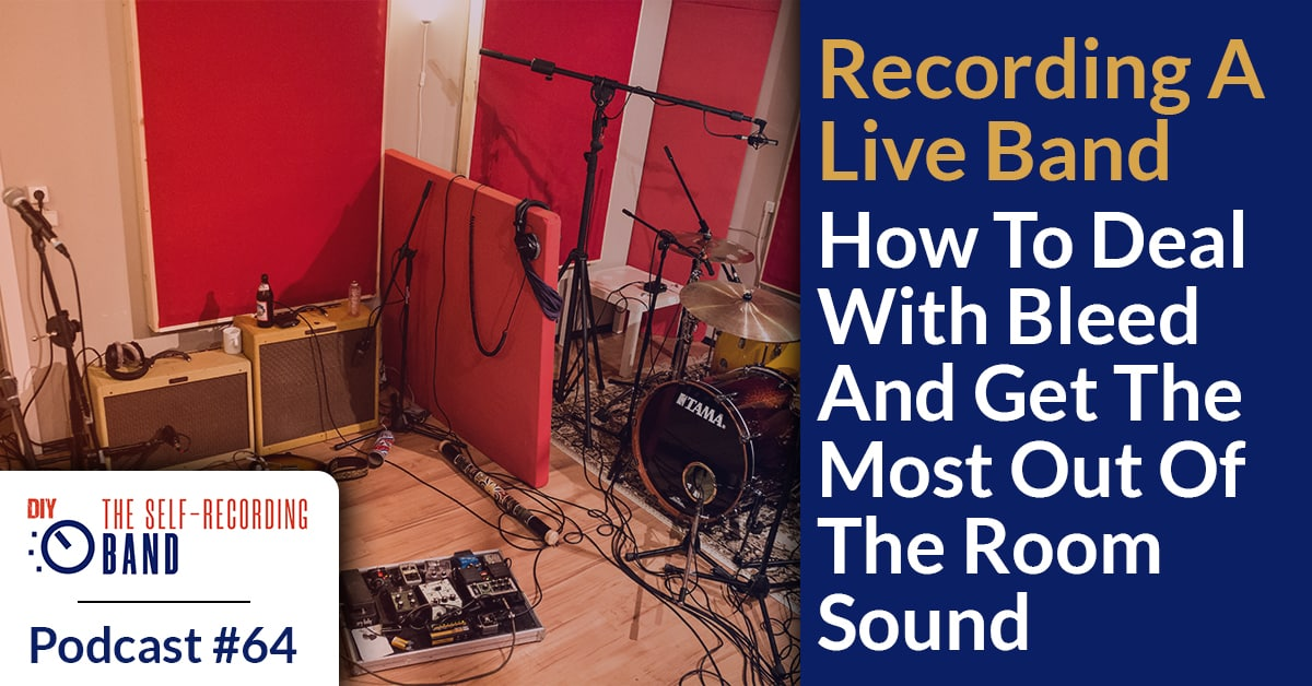 #64: Recording A Live Band – How To Deal With Bleed And Get The Most Out Of The Room Sound
