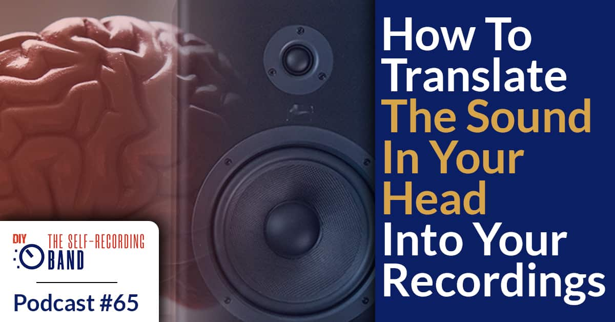 #65: How To Translate The Sound In Your Head Into Your Recordings