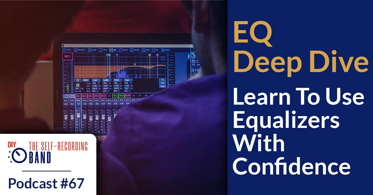 #67: EQ Deep Dive – Learn To Use Equalizers With Confidence