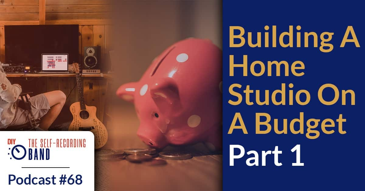 #68: Building A Home Studio On A Budget – Part 1