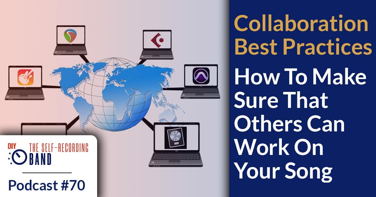 #70: Collaboration Best Practices – How To Make Sure That Others Can Work On Your Song