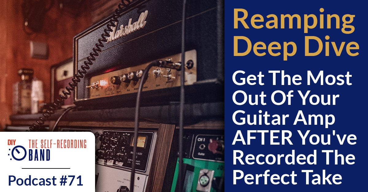 #71: Reamping Deep Dive – Get The Most Out Of Your Guitar Amp AFTER You've Recorded The Perfect Take