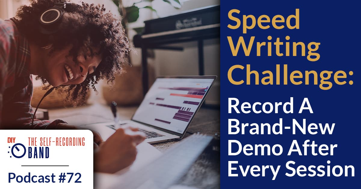 #72: Speed Writing Challenge: Record A Brand-New Demo After Every Session