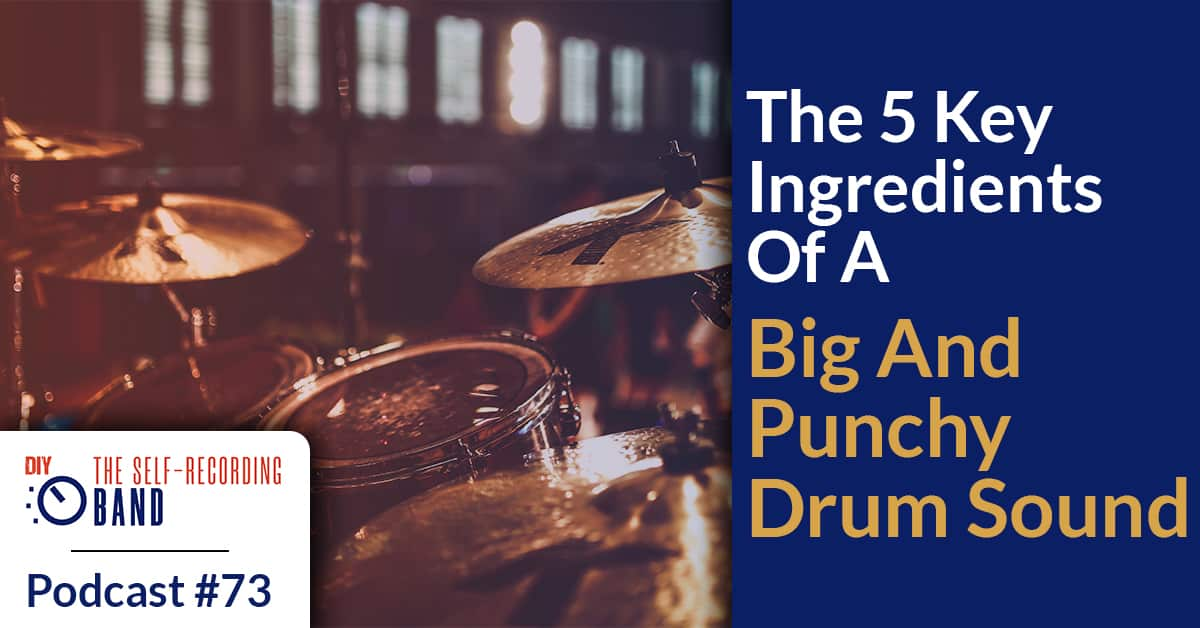 #73: The 5 Key Ingredients Of A Big And Punchy Drum Sound