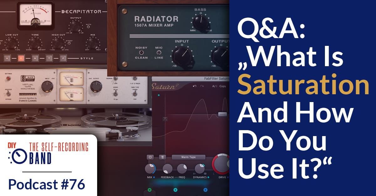 76: Q&A: What Is Saturation And How Do You Use It?