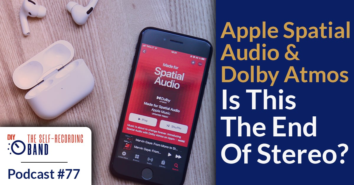 77: Apple Spatial Audio & Dolby Atmos – Is This The End Of Stereo?