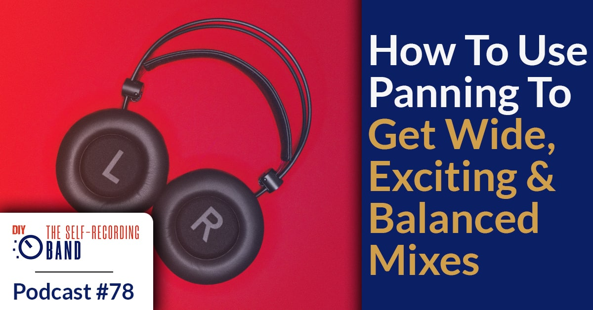 78: How To Use Panning To Get Wide, Exciting And Balanced Mixes