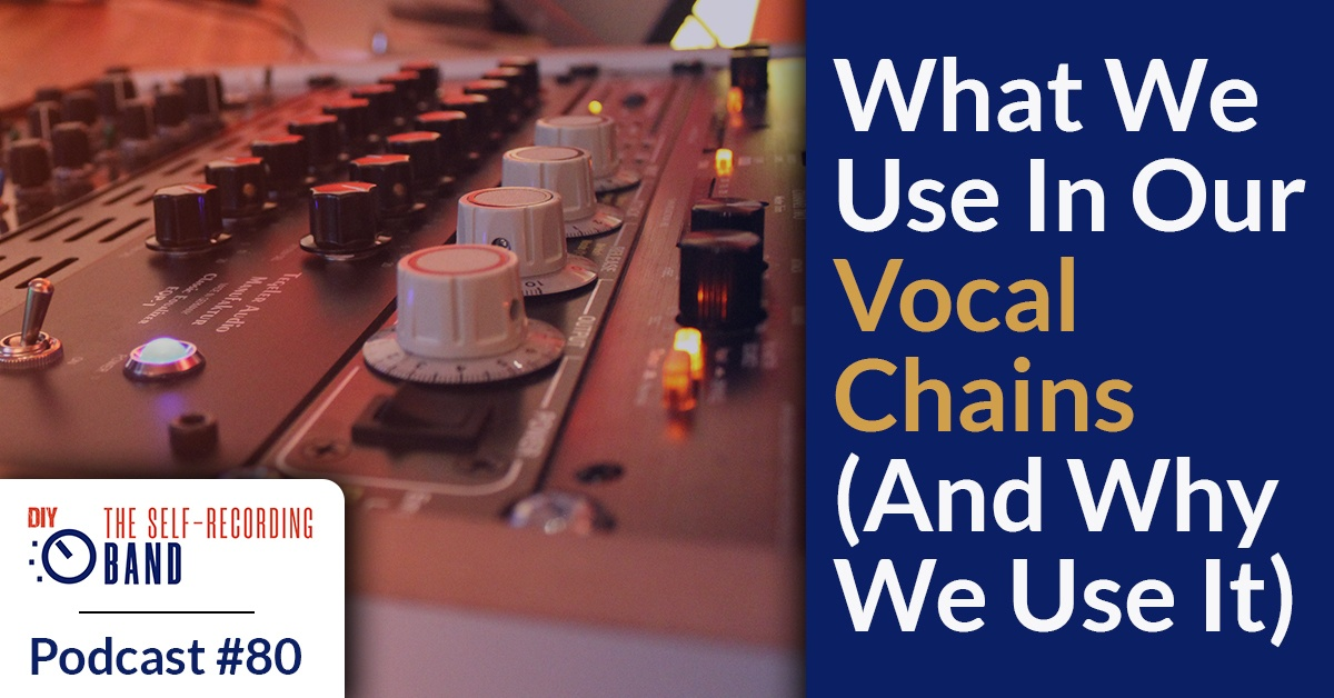80: What We Use In Our Vocal Chains (And Why We Use It)