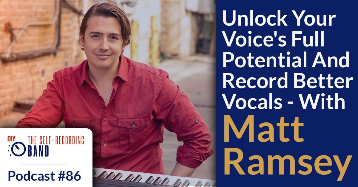 86: Unlock Your Voice's Full Potential And Record Better Vocals – With Matt Ramsey
