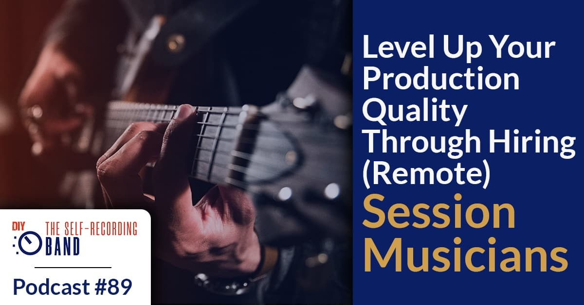 89: Level Up Your Production Quality Through Hiring (Remote) Session Musicians